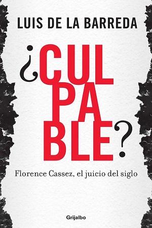¿Culpable Florence Cassez, el juicio del siglo - Luis De La Barreda
