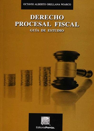 Derecho Procesal Fiscal (Guía de Estudio) - Octavio A. Orellana Wiarco