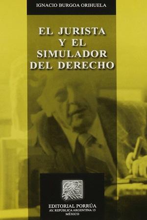 El jurista y el simulador del derecho - Ignacio Burgoa Orihuela