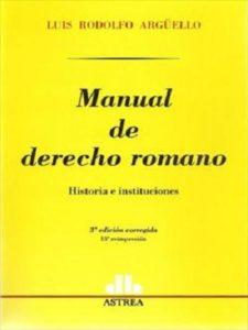 Manual de Derecho Romano - Luis Rodolfo Arguello