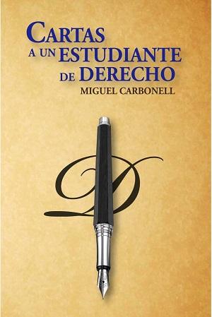 Miguel Carbonell - Cartas a un estudiante de Derecho