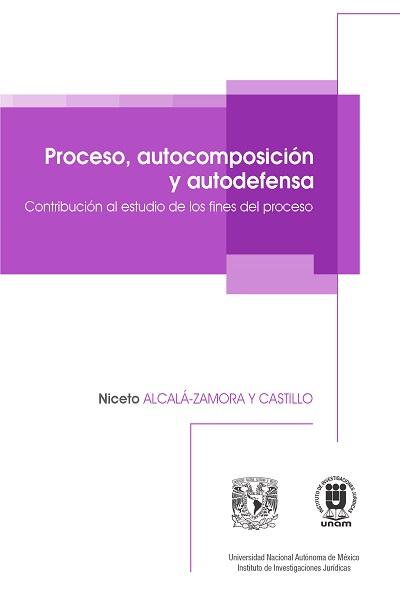 Proceso, autocomposición y autodefensa (Contribución al estudio de los fines del proceso), 2a. reimp.