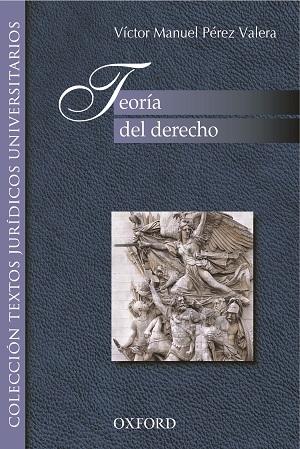 Teoría del Derecho - Victor Manuel Pérez Valera