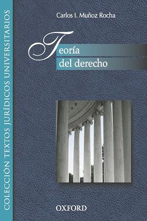 Teoria del Derecho. Carlos Muñoz Rocha