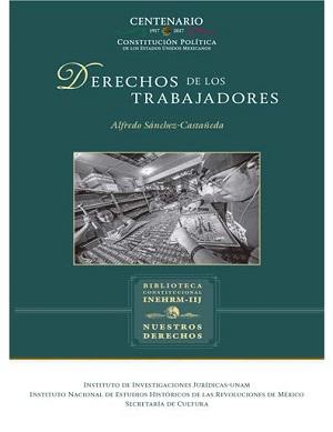 Derechos de los trabajadores. Colección Nuestros Derechos UNAM