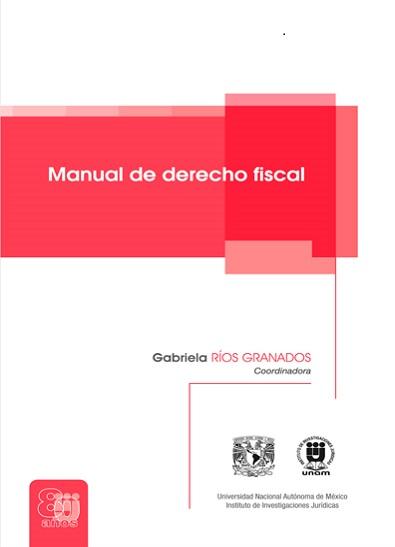 Manual de Derecho Fiscal - Gabriela Ríos Granados