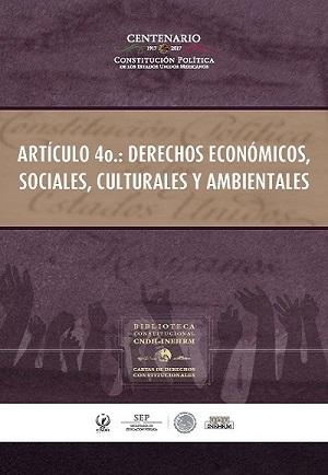 Artículo 4o derechos económicos, sociales, culturales y ambientales. Cartas de derechos constitucionales. Colección INEHRM