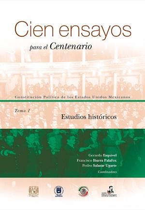 Cien ensayos para el centenario. Constitución Política de los Estados Unidos Mexicanos, tomo 1_ Estudios jurídicos