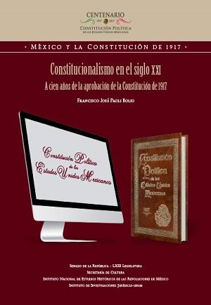Constitucionalismo en el siglo XXI. A cien años de la aprobación de la Constitución de 1917. Colección INEHRM