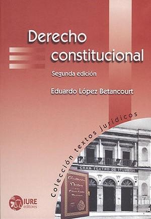 Derecho Constitucional - Eduardo López Betancourt