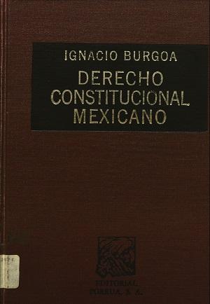 Derecho constitucional mexicano - Ignacio Burgoa Orihuela