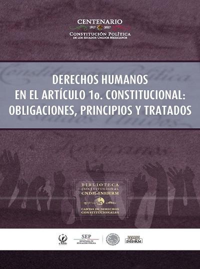 Derechos humanos en el artículo 1o. constitucional obligaciones, principios y tratados. Cartas de derechos constitucionales. Colección INEHRM