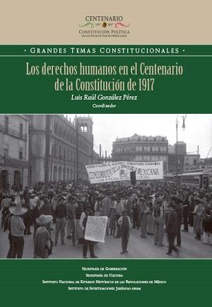 Los derechos humanos en el Centenario de la Constitución de 1917. Colección INEHRM