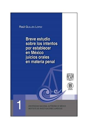 01. Breve estudio sobre los intentos de establecer en México juicios orales en materia penal. Serie Juicios Orales, núm. 1