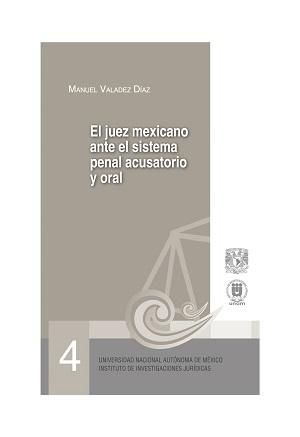 04. El juez mexicano ante el sistema penal acusatorio y oral. Serie Juicios Orales, núm. 4