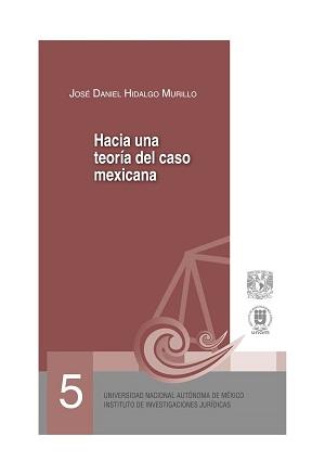 05. Hacia una teoría del caso Mexicana. Serie Juicios Orales, núm. 5