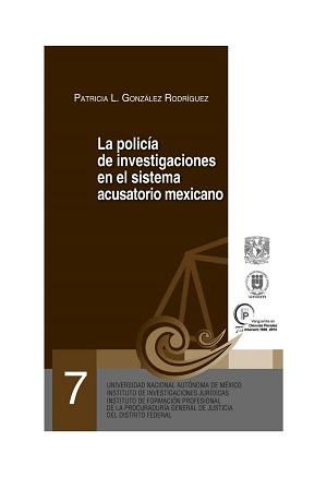 07. La policía de investigaciones en el sistema acusatorio mexicano. Serie Juicios Orales, núm. 7