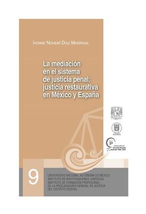 09. La mediación en el sistema de justicia penal justicia restaurativa en México y España. Serie Juicios Orales, núm. 9