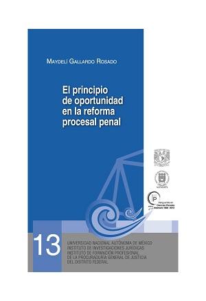 13. El principio de oportunidad en la reforma procesal penal. Serie Juicios Orales, núm. 13