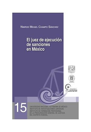 15. El juez de ejecución de sanciones en México. Serie Juicios Orales, núm 15