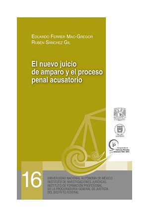 16. El nuevo juicio de amparo y el proceso penal acusatorio. Serie Juicios Orales, núm. 16