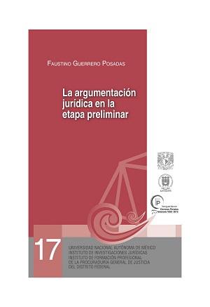 17. La argumentación jurídica en la etapa preliminar. Fase desformalizada. Serie Juicios Orales, núm. 17