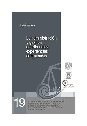 19. La administración y gestión de tribunales_experiencias comparadas. Serie Juicios Orales, núm. 19