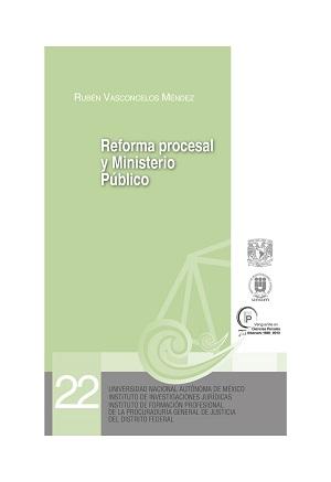 22. Reforma procesal penal y Ministerio Público. Serie Juicios Orales, núm. 22
