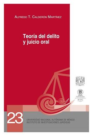 23. Teoría del delito y juicio oral, Serie Juicios Orales, núm. 23, 2a. reimp.