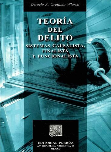 Teoría del delito (Sistemas Causalistas,Finalistas y Funcionalista) - Octavio A. Orellana Wiarco