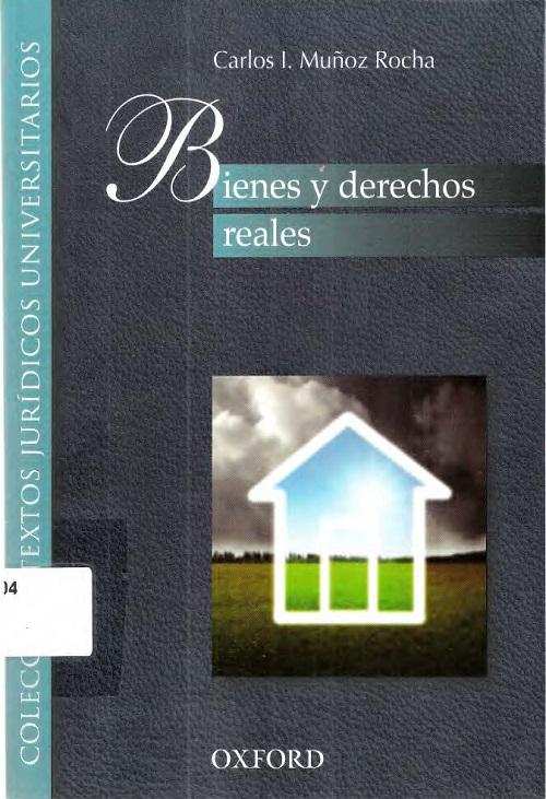 Bienes y derechos reales, Carlos I. Muñoz Rocha, 2010, edi. Oxfrod