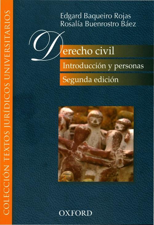 Edgar Baqueiro Rojas y Rosalía Buenrostro Báez - Derecho Civil Introduccion y Personas 2da ed._Oxford